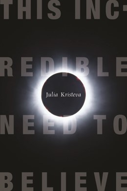 Abbildung von Kristeva | This Incredible Need to Believe | 2011
