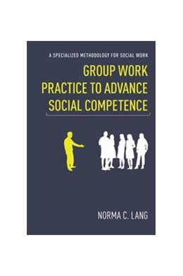 Abbildung von Lang | Group Work Practice to Advance Social Competence | 2010 | A Specialized Methodology for ...