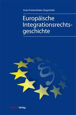 Abbildung von Prettenthaler-Ziegerhofer | Europäische Integrationsrechtsgeschichte | 3., aktualisierte und ergänzte Auflage; zahlreiche s/w-Abbildungen | 2012