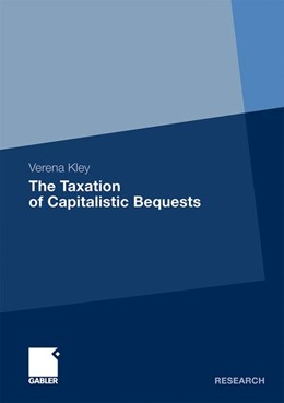Abbildung von Kley | The Taxation of Capitalistic Bequests | 1. Aufl. 2012 | 2011