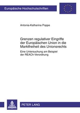Abbildung von Poppe | Grenzen regulativer Eingriffe der Europäischen Union in die Marktfreiheit des Unionsrechts | 2011 | Eine Untersuchung am Beispiel ... | 5227