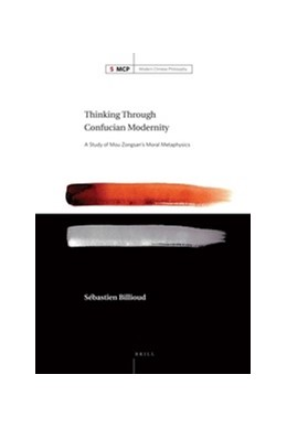 Abbildung von Billioud   Thinking Through Confucian Modernity   2011   A Study of Mou Zongsan's Moral...   5