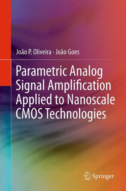 Parametric Analog Signal Amplification Applied to Nanoscale CMOS Technologies | Oliveira / Goes, 2012 | Buch (Cover)