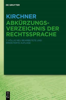 Abbildung von Kirchner | Kirchner – Abkürzungsverzeichnis der Rechtssprache | 7., völlig neu bearbeitete und erweiterte Auflage | 2013