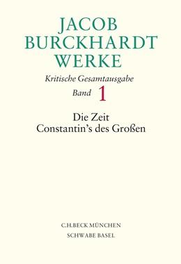 Abbildung von Burckhardt, Jacob | Jacob Burckhardt Werke, Band 1: Die Zeit Constantin's des Großen | 1. Auflage | 2013 | beck-shop.de