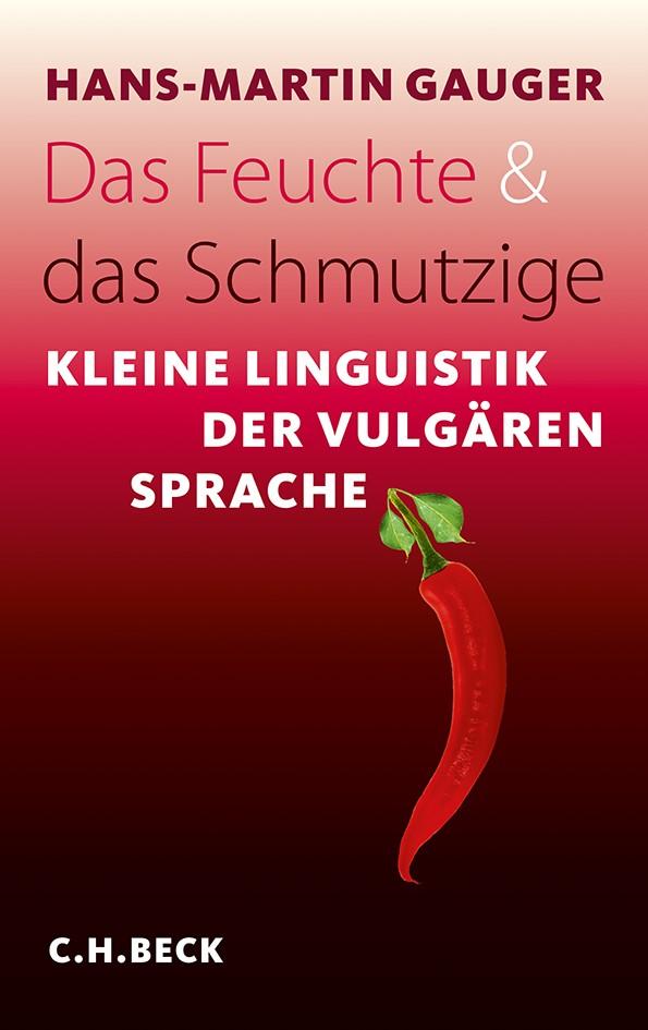 Das Feuchte und das Schmutzige | Gauger, Hans-Martin, 2012 | Buch (Cover)