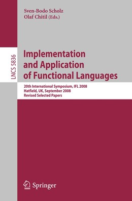 Abbildung von Scholz / Chitil | Implementation and Application of Functional Languages | 2011 | 20th International Symposium, ... | 5836