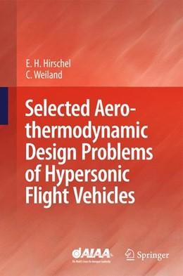 Abbildung von Hirschel / Weiland | Selected Aerothermodynamic Design Problems of Hypersonic Flight Vehicles | 1. Auflage | 2009 | beck-shop.de