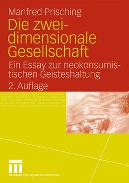 Abbildung von Prisching | Die zweidimensionale Gesellschaft | 2. Aufl. 2009 | 2009 | Ein Essay zur neokonsumistisch...