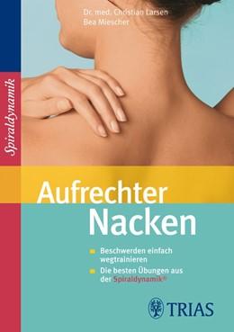 Abbildung von Larsen / Miescher | Aufrechter Nacken | 1. Auflage | 2009 | schmerzfrei und beweglich