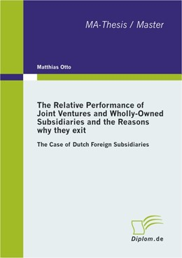 Abbildung von Otto   The Relative Performance of Joint Ventures and Wholly-Owned Subsidiaries and the Reasons why they exit   2010   The Case of Dutch Foreign Subs...