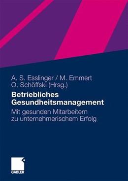 Abbildung von Esslinger / Emmert / Schöffski | Betriebliches Gesundheitsmanagement | 2010 | 2010 | Mit gesunden Mitarbeitern zu u...
