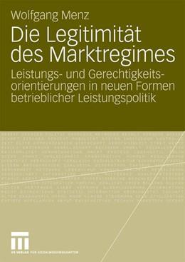Abbildung von Menz | Die Legitimität des Marktregimes | 2009 | 2009 | Leistungs- und Gerechtigkeitso...