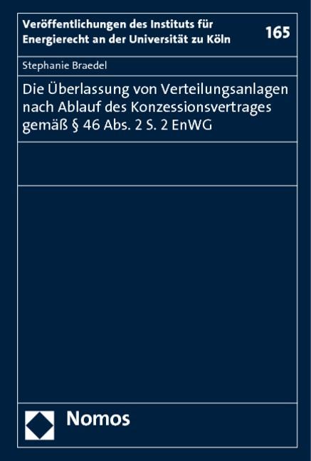 Die Überlassung von Verteilungsanlagen nach Ablauf des Konzessionsvertrages gemäß § 46 Abs. 2 S. 2 EnWG   Braedel   1. Auflage 2011, 2011   Buch (Cover)