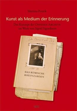 Abbildung von Pottek   Kunst als Medium der Erinnerung - das Konzept der Offenen Archive im Werk von Sigrid Sigurdssons   2007