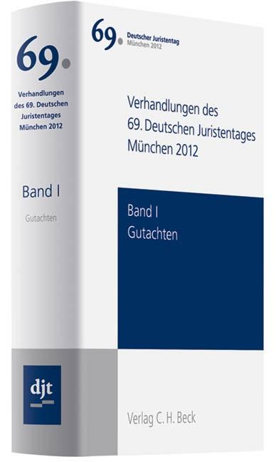 Verhandlungen des 69. Deutschen Juristentages • München 2012, Band I: Gutachten / Teile A - F: Gesamtband | Deutscher Juristentag (djt) (Cover)