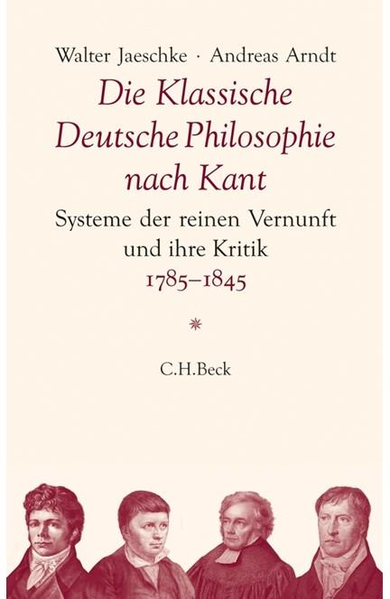Cover: Andreas Arndt|Walter Jaeschke, Die Klassische Deutsche Philosophie nach Kant