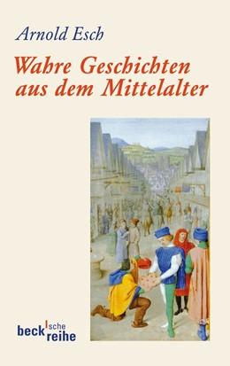 Abbildung von Esch, Arnold | Wahre Geschichten aus dem Mittelalter | 2012 | Kleine Schicksale selbst erzäh... | 6040