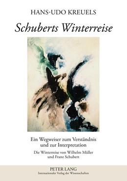 Abbildung von Kreuels | Schuberts Winterreise. Ein Wegweiser zum Verständnis und zur Interpretation | 2011 | Die Winterreise von Wilhelm Mu...