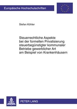 Abbildung von Koehler | Steuerrechtliche Aspekte bei der formellen Privatisierung steuerbegünstigter kommunaler Betriebe gewerblicher Art am Beispiel von Krankenhäusern | 1. Auiflage 2011 | 2011 | Das Spannungsfeld zwischen dem... | 5248