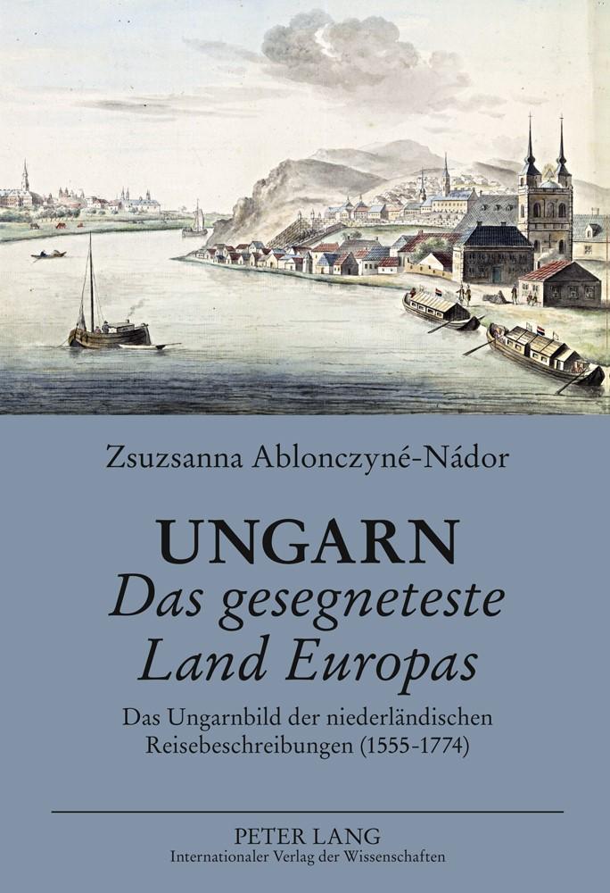 Abbildung von Ablonczyné-Nádor | Ungarn «Das gesegneteste Land Europas» | 2011