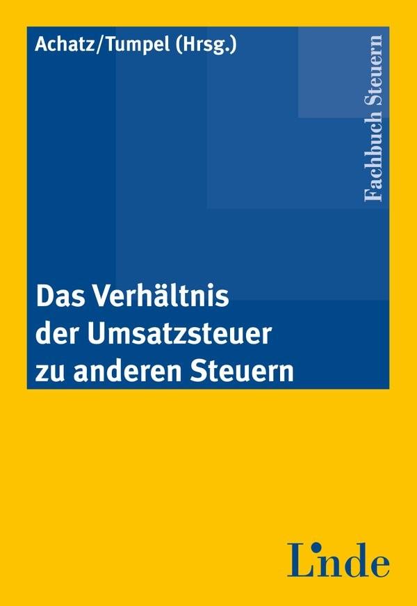 Abbildung von Achatz / Tumpel | Das Verhältnis der Umsatzsteuer zu anderen Steuern | 1. Auflage 2012 | 2011