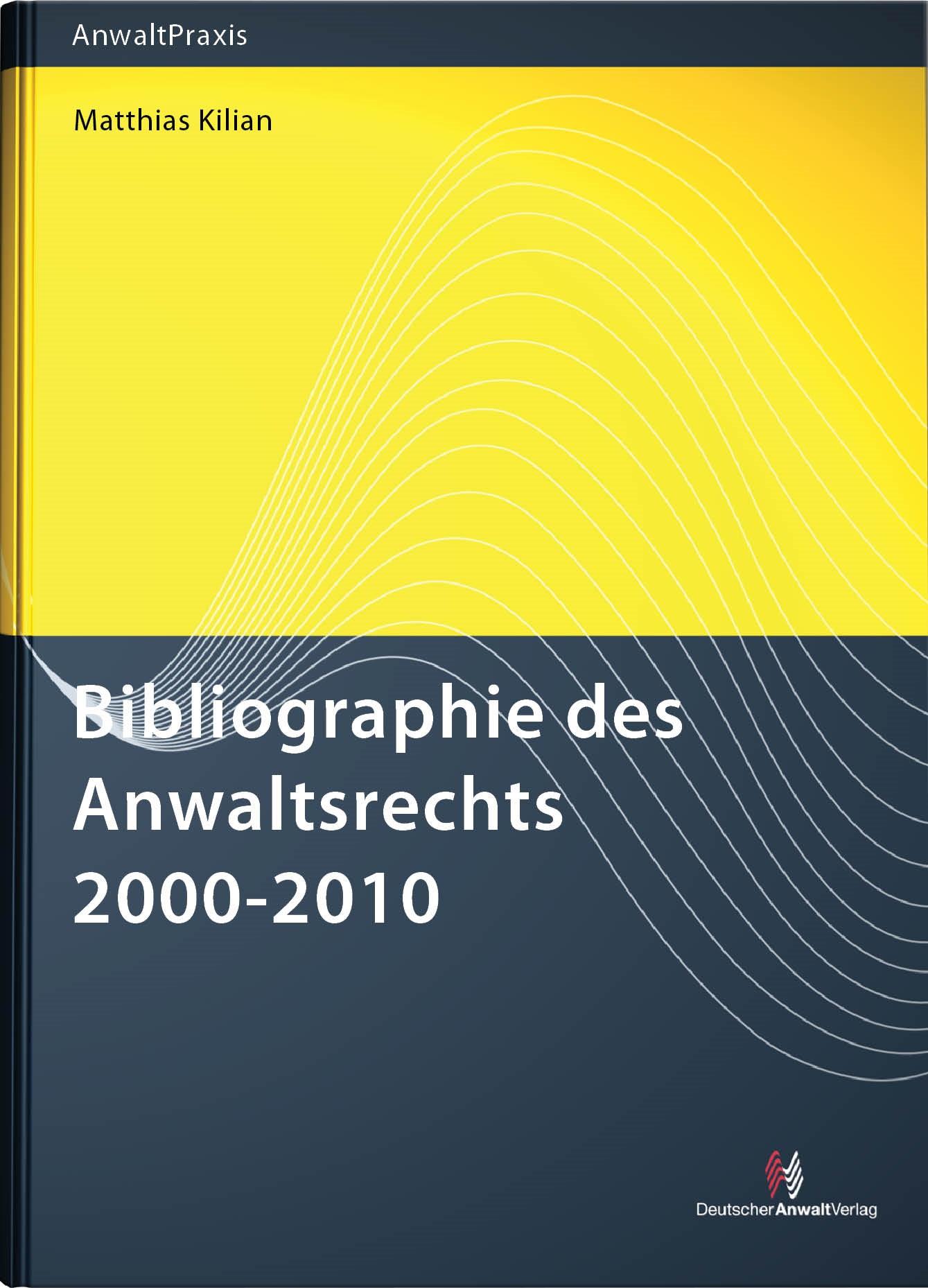 Bibliographie des Anwaltsrechts 2000-2010 | Kilian | 1. Auflage 2012, 2011 (Cover)