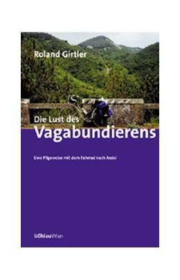 Abbildung von Girtler | Die Lust des Vagabundierens | 2001 | Eine Pilgerreise mit dem Fahrr...
