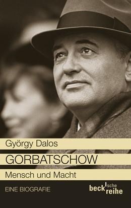 Abbildung von Dalos, György | Gorbatschow | 1. Auflage | 2012 | 6021 | beck-shop.de