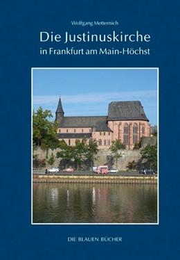 Abbildung von Metternich | Die Justinuskirche in Frankfurt a. M. - Höchst | 1. Auflage | 2017 | beck-shop.de