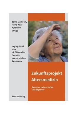 Abbildung von Meißnest / Kuhlmann   Zukunftsprojekt Altersmedizin – Zwischen Heilen, Helfen und Begleiten   2012   Tagungsband zum 16. Güterslohe...