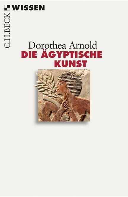 Cover: Dorothea Arnold, Die ägyptische Kunst