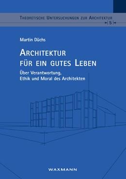 Abbildung von Düchs   Architektur für ein gutes Leben   2011   Über Verantwortung, Ethik und ...   5