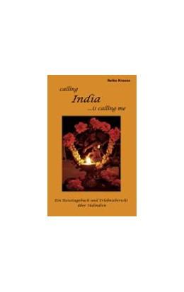 Abbildung von Krause | Calling India ...is calling me | 3. Auflage | 2011 | Ein Reisetagebuch und Erlebnis...