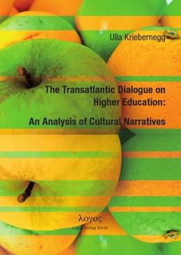Abbildung von Kriebernegg   The Transatlantic Dialogue on Higher Education: An Analysis of Cultural Narratives   2011