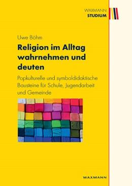 Abbildung von Böhm | Religion im Alltag wahrnehmen und deuten | 2011 | Popkulturelle und symboldidakt...