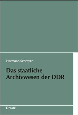 Abbildung von Schreyer | Das staatliche Archivwesen der DDR | 2008 | Ein Überblick