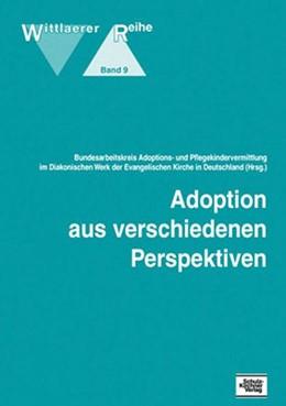 Abbildung von Adoptions- u. Pflegekindervermittlung im Diakonischen Werk der Evangelischen Kirche in Deutschland | Adoption aus verschiedenen Perspektiven | 2015