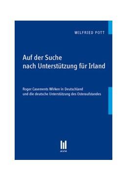 Abbildung von Pott | Auf der Suche nach Unterstützung für Irland | 2011 | Roger Casements Wirken in Deut...