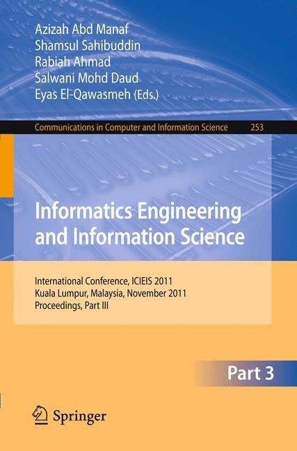 Informatics Engineering and Information Science, Part III | Abd Manaf / Sahibuddin / Ahmad / Mohd Daud / El-Qawasmeh, 2011 | Buch (Cover)