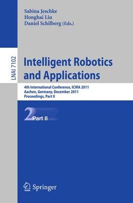Abbildung von Jeschke / Liu / Schilberg | Intelligent Robotics and Applications | 2011 | 4th International Conference, ...