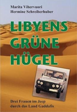 Abbildung von Schreiberhuber / Vihervuori | Libyens grüne Hügel | 2011 | Drei Frauen im Jeep durch das ...