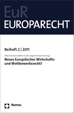 Abbildung von Müller-Graff / Schwarze | Neues Europäisches Wirtschafts- und Wettbewerbsrecht? | 1. Auflage 2011 | 2011 | Europarecht Beiheft 2 - 2011