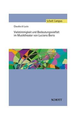 Abbildung von Vielstimmigkeit und Bedeutungsvielfalt im Musiktheater von Luciano Berio   2010