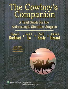 Abbildung von Burkhart / Lo / Brady | The Cowboy's Companion: A Trail Guide for the Arthroscopic Shoulder Surgeon | 2012 | A Trail Guide for the Arthrosc...