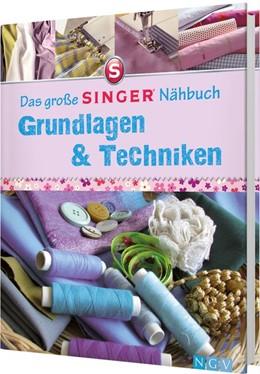 Abbildung von Heller | Das große SINGER Nähbuch - Grundlagen & Techniken | 1. Auflage | 2016 | beck-shop.de