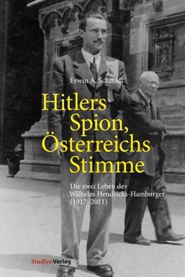Abbildung von Schmidl   Hitlers Spion, Österreichs Stimme   mit zahlreichen s/w-Abbildungen   2020   Die zwei Leben des Wilhelm Hen...