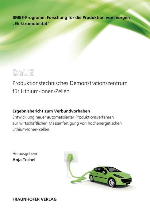DeLIZ - Produktionstechnisches Demonstrationszentrum für Lithium-Ionen-Zellen | / Techel, 2011 | Buch (Cover)