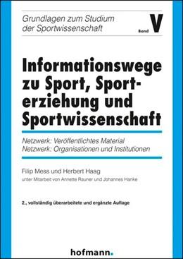 Abbildung von Mess / Haag | Informationswege zu Sport, Sporterziehung und Sportwissenschaft | 2., vollständig überarbeitee und ergänzte Auflage | 2011 | Netzwerk: Veröffentlichtes Mat...