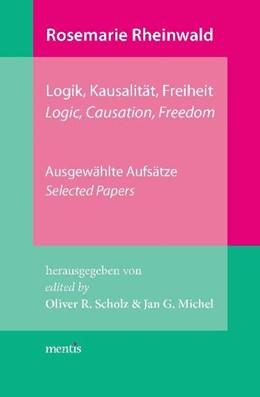Abbildung von Scholz / Michel | Rosemarie Rheinwald: Logik, Kausalität, Freiheit | 2012 | Ausgewählte Aufsätze